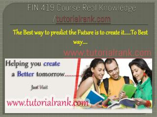FIN 419 Course Real Knowledge / tutorialrank.com