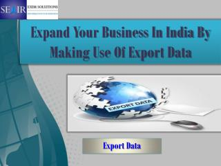 Expand Your Business In India By Making Use Of Export Data