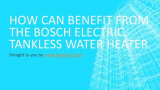 How Can Benefit From The BOSCH Electric Tankless Water Heater