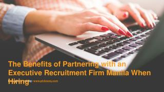 The Benefits of Partnering with an Executive Recruitment Firm Manila