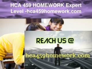 HCA 459 HOMEWORK Expert Level –hca459homework.com