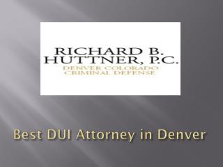 Richard B. Huttner, P. C. – Best DUI Attorney in Denver