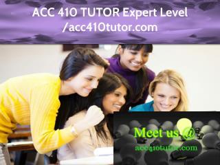 ACC 410 TUTOR Expert Level - acc410tutor.com