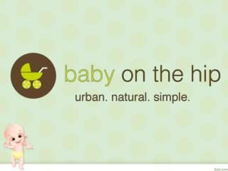 Toronto babies store | Hip baby Shop Toronto | Organic baby products