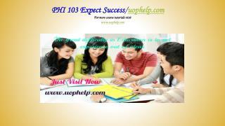 PHI 103  Expect Success/uophelp.com