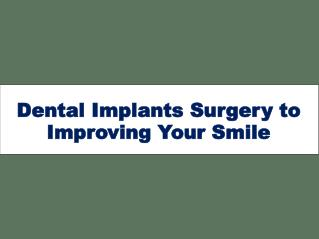Dental Implants Surgery to Improving Your Smile