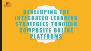Developing the integrated learning strategies through composite online platforms