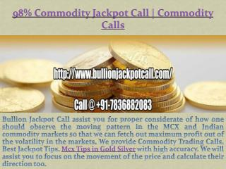 98% Sure Bumper Jackpot Gold Silver Calls, Commodity Trading Calls Call @  91-7836882083