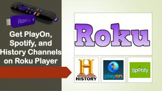 Call 1844-305-0087 www Roku com support to get PlayOn, Spotify, and History Channels