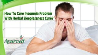 How To Cure Insomnia Problem With Herbal Sleeplessness Cure?