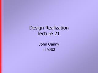 Design Realization  lecture 21