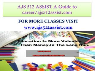 AJS 512 ASSIST A Guide to career-ajs512assist.com