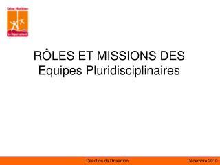 R LES ET MISSIONS DES Equipes Pluridisciplinaires