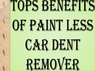 Tops Benefits of Paint Less Car Dent Remover