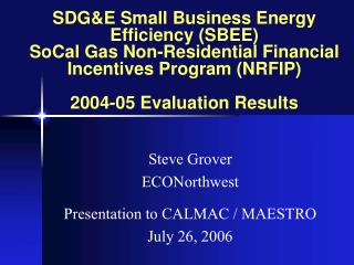 SDGE Small Business Energy Efficiency SBEE  SoCal Gas Non-Residential Financial Incentives Program NRFIP  2004-05 Evalua