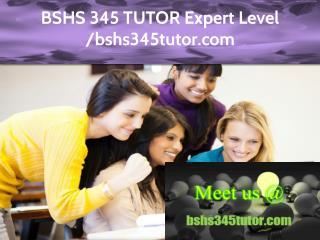 BSHS 345 TUTOR Expert Level – bshs345tutor.com
