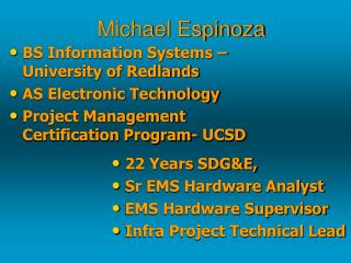 BS Information Systems   University of Redlands AS Electronic Technology Project Management Certification Program- UCSD