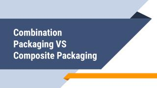 Combination Packaging VS Composite Packaging