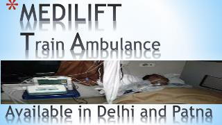 Get best and Low Cost Train Ambulance from Delhi by Medilift