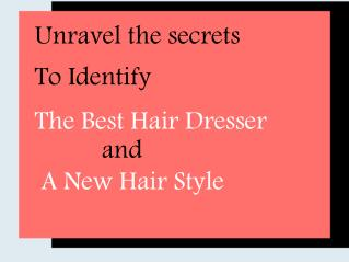Unravel the secrets to identify the best hair dresser and a new hair style