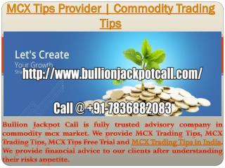 MCX Trading Tips, Intraday Trading Tips Service Call @  91-7836882083