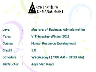 Level  : Masters of Business Administration    Term  : V Trimester Winter 2011  Course : Human Resource Development  Cre