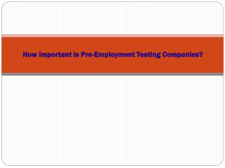 How important is Pre-Employment Testing Companies?