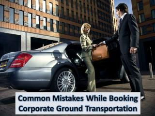 Common Mistakes While Booking Corporate Ground Transportation