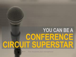 You can be a conference circuit superstar
