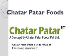 Chatar Patar Foods- Best Foods franchise India