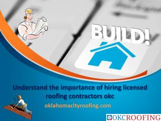 Understand the importance of hiring licensed roofing contractors okc