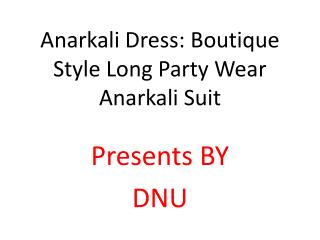 Anarkali Dress: Boutique Style Long Party Wear Anarkali Suit Designs With Low Price Online Shopping