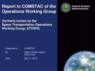 Report to COMSTAC of the Operations Working Group  formerly known as the  Space Transportation Operations Working Group,
