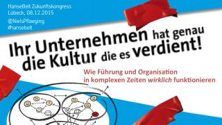 Ihr Unternehmen hat genau die Kultur, die es verdient! - Keynote by Niels Pflaeging at Hansebelt Zukunftskongress 2015 (