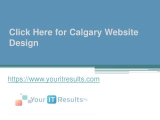 Click Here for Calgary Website Design - www.youritresults.com