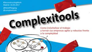 Complexitools - Keynote at #DeconstructingWork (Madrid/ES)