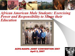 African American Male Students: Exercising Power and Responsibility to Shape their Education     n     ACPA-NASPA JOINT