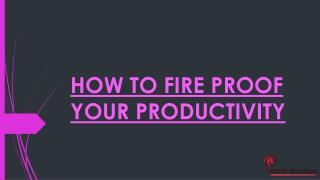 HOW TO FIRE PROOF YOUR PRODUCTIVITY