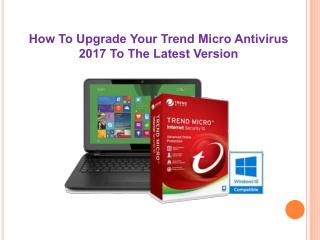 How To Upgrade Your Trend Micro Antivirus 2017 To The Latest Version