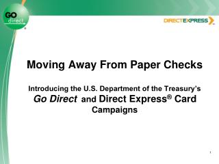 Moving Away From Paper Checks  Introducing the U.S. Department of the Treasury s Go Direct  and Direct Express  Card Cam