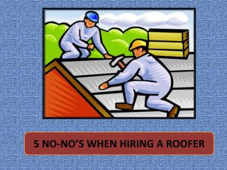 5 NO-NO'S WHEN HIRING A ROOFER