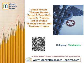 China Proton Therapy Market, Patients Treated, List of Proton Therapy Centers and Forecast to 2022