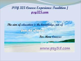 PSY 325 Course Experience Tradition / psy325.com