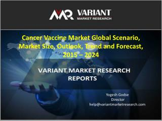 Cancer Vaccine Market Global Scenario, Market Size, Outlook, Trend and Forecast, 2015 – 2024