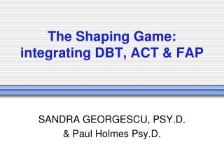 The Shaping Game: integrating DBT, ACT  FAP