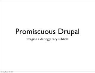 Promiscuous Drupal