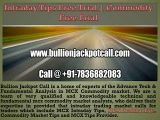 Intraday Tips Free Trial, Commodity Market Tips provider Call @  91-9990138814