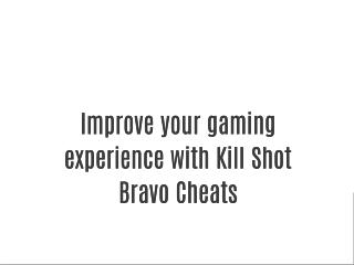 Improve your gaming experience with Kill Shot Bravo Cheats