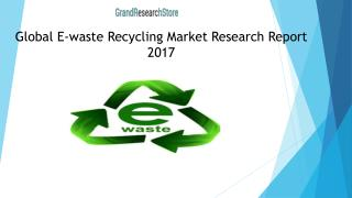 Global E-waste Recycling Market Research Report 2017