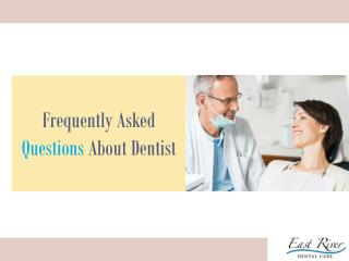 Dentist in Newmarket - FAQs - East River Dental Care - Ontario - Canada